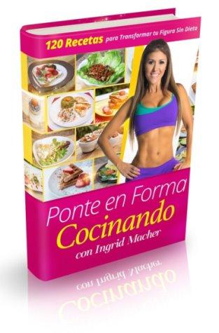 Ponte En Forma Cocinando Con Ingrid Macher pdf libre